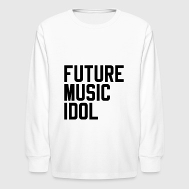 No Music No Future Future Music Idol - Kids' Long Sleeve T-Shirt