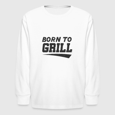 born to grill - Kids' Long Sleeve T-Shirt
