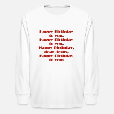 e149a32b100eb Happy Birthday Jesus - Kids  39  Longsleeve Shirt