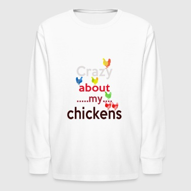 Crazy about my Chicken - Kids' Long Sleeve T-Shirt
