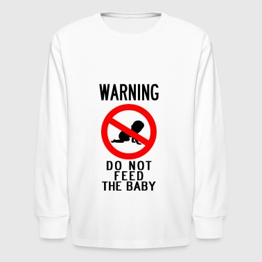 Warn Baby WARNING: DO NOT FEED THE BABY - Kids' Long Sleeve T-Shirt