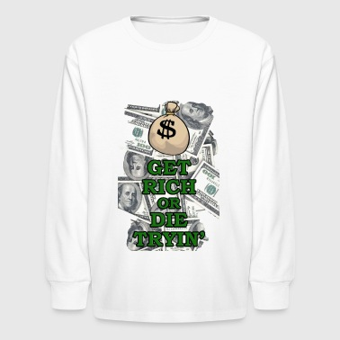 Get those 100 dollar notes, or die trying - Kids' Long Sleeve T-Shirt