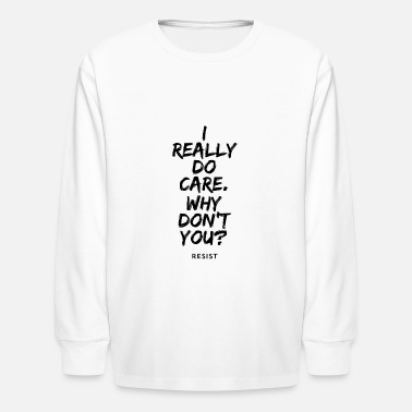 I Really Do Care. Why Don't You? - Kids' Longsleeve Shirt