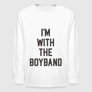 I'm with the Boyband - Kids' Long Sleeve T-Shirt