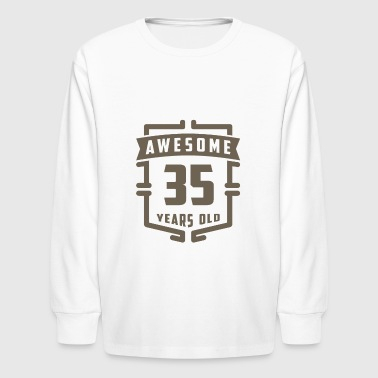 Awesome 35 Years Old - Kids' Long Sleeve T-Shirt