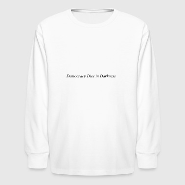 democracy dies in darkness - Kids' Long Sleeve T-Shirt