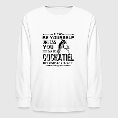 Cockatiel Clothes Always Be A Cockatiel Shirt - Kids' Long Sleeve T-Shirt
