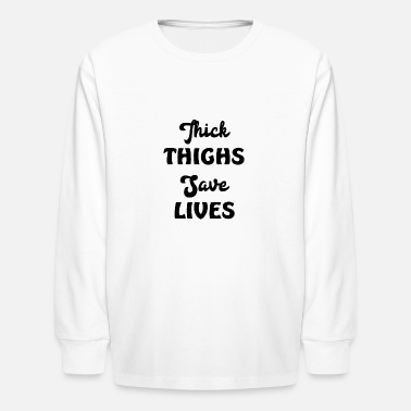 Thick Thights Save Lives - Kids' Longsleeve Shirt