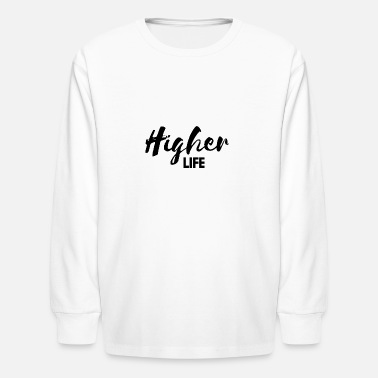 Higher State Of HIGHER LIFE GIFT IDEA FAME RICH NICE BEAUTIFUL - Kids' Longsleeve Shirt