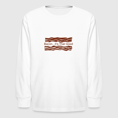 Bacon Its That Good Funny - Kids' Long Sleeve T-Shirt
