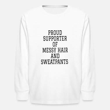 Sweatpants PROUD SUPPORTER OF MESSY HAIR AND SWEATPANTS! - Kids' Long Sleeve T-Shirt