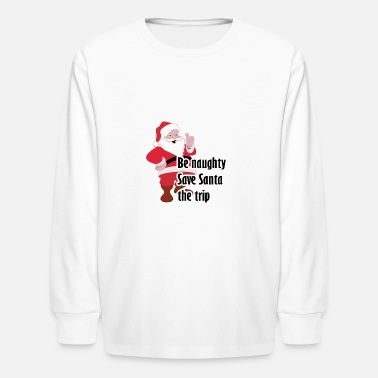 Be naughty save Santa the trip funny xmas present - Kids' Longsleeve Shirt