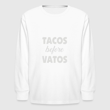 Tacos Before Vatos - Kids' Long Sleeve T-Shirt