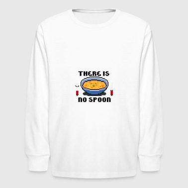 There Is No Spoon! - Kids' Long Sleeve T-Shirt
