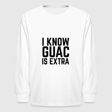 I know Guac is extra - Kids' Long Sleeve T-Shirt