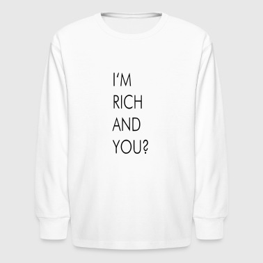 I'M RICH AND YOU? - Kids' Long Sleeve T-Shirt
