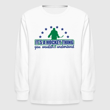 Ultras Hockey It's A Hockey Thing - Kids' Long Sleeve T-Shirt