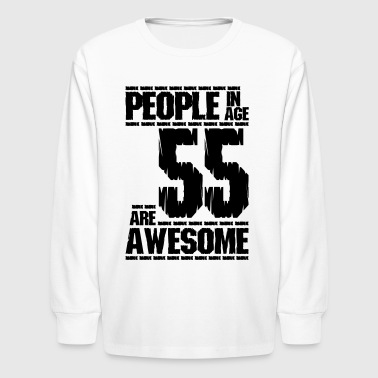 PEOPLE IN AGE 55 ARE AWESOME - Kids' Long Sleeve T-Shirt