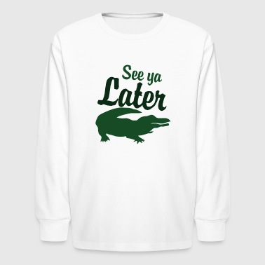 Later Alligator - Kids' Long Sleeve T-Shirt