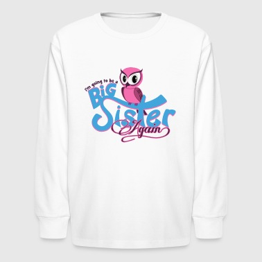 Owl Big Sister Again - Kids' Long Sleeve T-Shirt