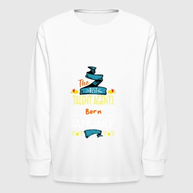 Best Talent Agents are Born in January Gift Idea - Kids' Long Sleeve T-Shirt