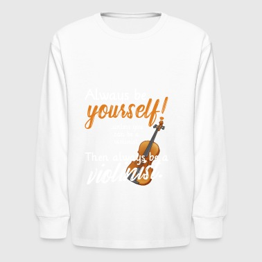 Always Be Yourself Violine Musician Orchestra T Sh - Kids' Long Sleeve T-Shirt