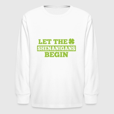 Let The Shenanigans Begin Saint Patricks Day - Kids' Long Sleeve T-Shirt