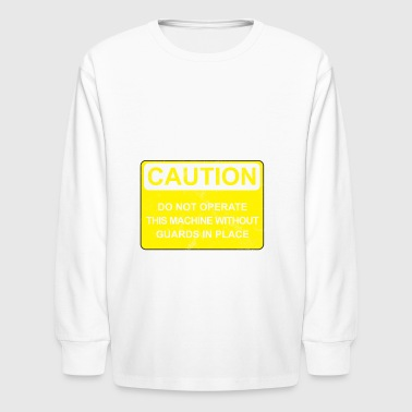 Caution Tee Gift funny Machine Operator / Guard - Kids' Long Sleeve T-Shirt