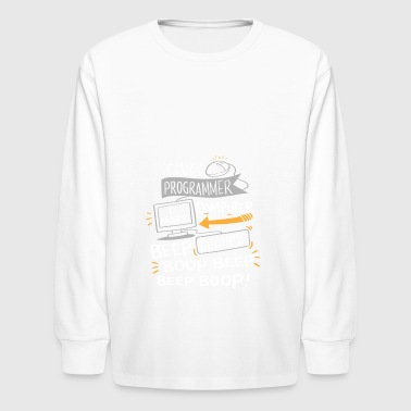 I are programmer. I make computer beep boop beep - Kids' Long Sleeve T-Shirt
