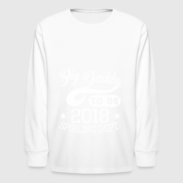 Big Daddy To Be 2018 Spoiling Dept - Kids' Long Sleeve T-Shirt