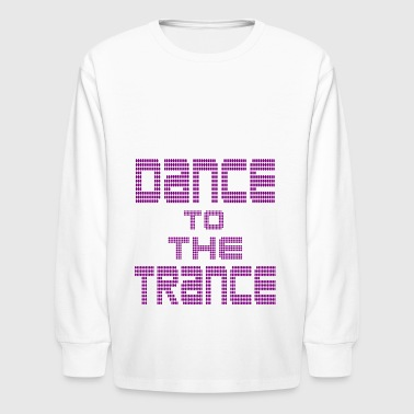 dance to the trance - Kids' Long Sleeve T-Shirt