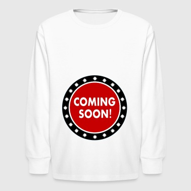 Coming Soon Announcement Symbol Gift - Kids' Long Sleeve T-Shirt