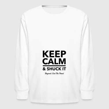 Keep Calm & Shuck It - Kids' Long Sleeve T-Shirt