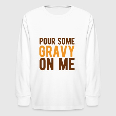 Pour Some Gravy On Me T Shirt - Kids' Long Sleeve T-Shirt