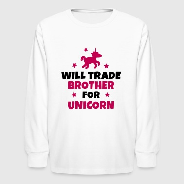 Will trade brother for unicorn - Kids' Long Sleeve T-Shirt