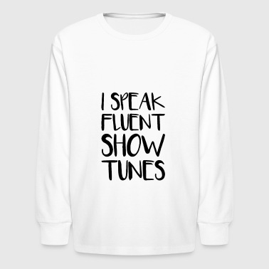 I Speak Fluent Showtunes - Kids' Long Sleeve T-Shirt