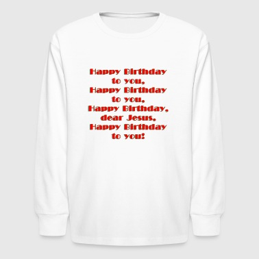 Happy Birthday Jesus - Kids' Long Sleeve T-Shirt