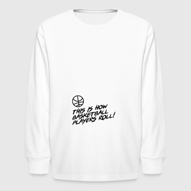 This is how Basketball Players ROLL!! Gift - Kids' Long Sleeve T-Shirt