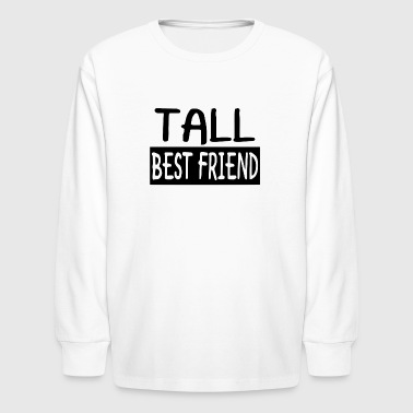 Tall Best Friend - Kids' Long Sleeve T-Shirt