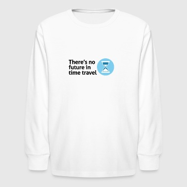 Time Travel Has No Future.But It Has Time! - Kids' Long Sleeve T-Shirt