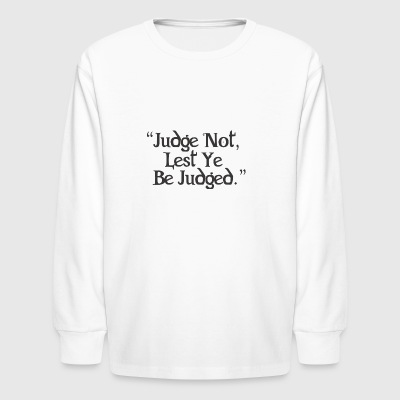 Judge Not Lest Ye Be Judged - Kids' Long Sleeve T-Shirt