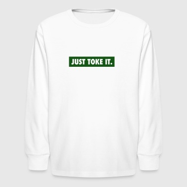 JUST TOKE IT - Kids' Long Sleeve T-Shirt