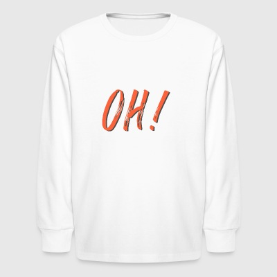 Oh - Kids' Long Sleeve T-Shirt