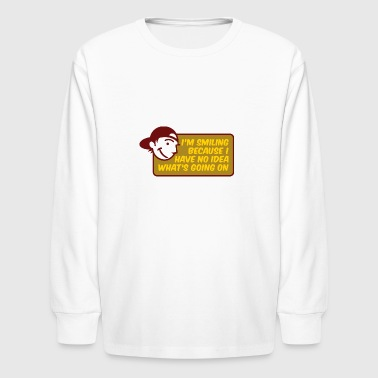 I'm Smiling Because I Have No Idea What's Going On - Kids' Long Sleeve T-Shirt