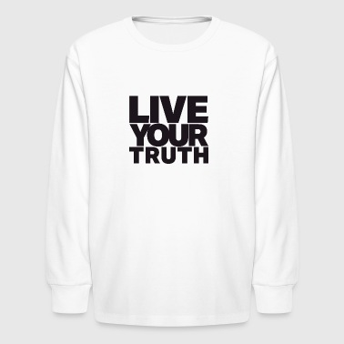 LIVE YOUR TRUTH - Kids' Long Sleeve T-Shirt