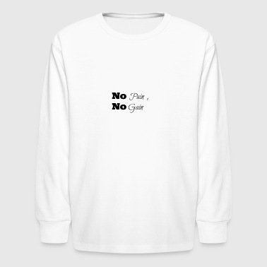 no pain no gain - Kids' Long Sleeve T-Shirt