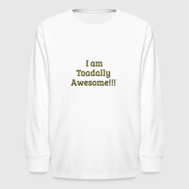 I am Toadally Awesome - Kids' Long Sleeve T-Shirt