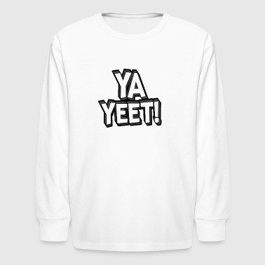 YA YEET! - Kids' Long Sleeve T-Shirt