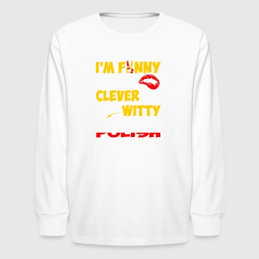 Im Funny Sexy Clever And Witty Im Polish - Kids' Long Sleeve T-Shirt
