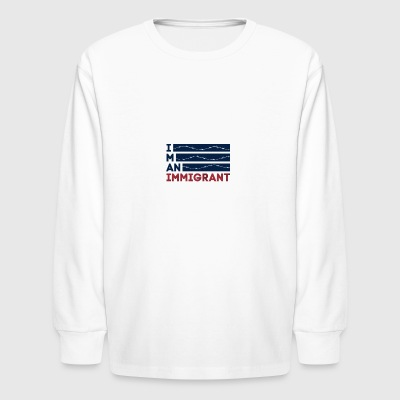 I am an Immigrant - Kids' Long Sleeve T-Shirt